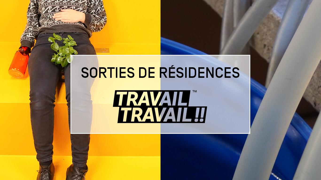 CP Sorties de résidences TRAVAIL TRAVAIL !! - Aix-Marseille